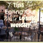 7 Tips for Eating Out While Losing Weight