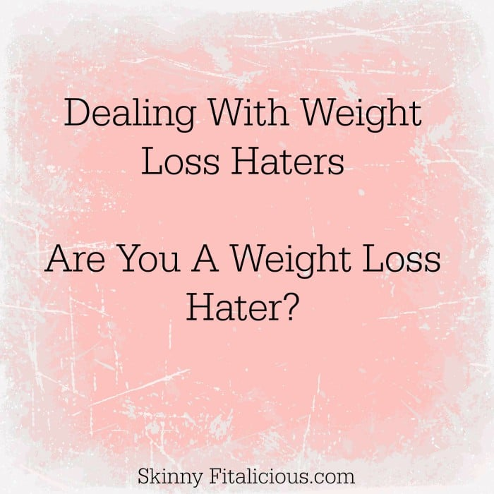 Are You A Weight Loss Hater? - Skinny Fitalicious
