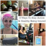 8 Ways I Stay Active & Healthy Being Injured