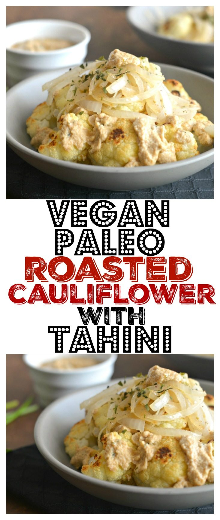 Golden roasted Caramelized Cauliflower with Tahini & fried onions. A delicious gluten free, Paleo, Vegan, low calorie dish that makes a tasty side or appetizer! Gluten Free, Paleo, Vegan, Low Calorie