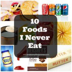 10 Foods I Never Eat