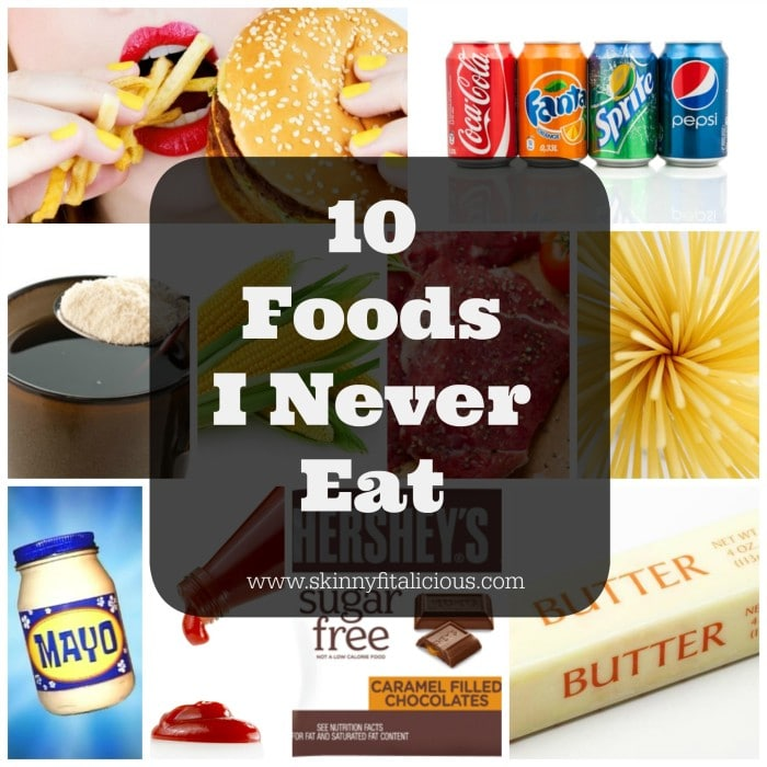 10 Foods I Never Eat