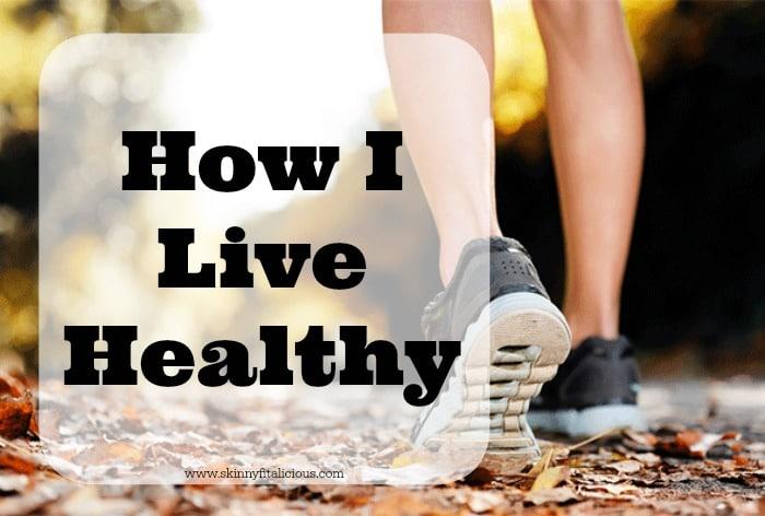 How I Live Healthy