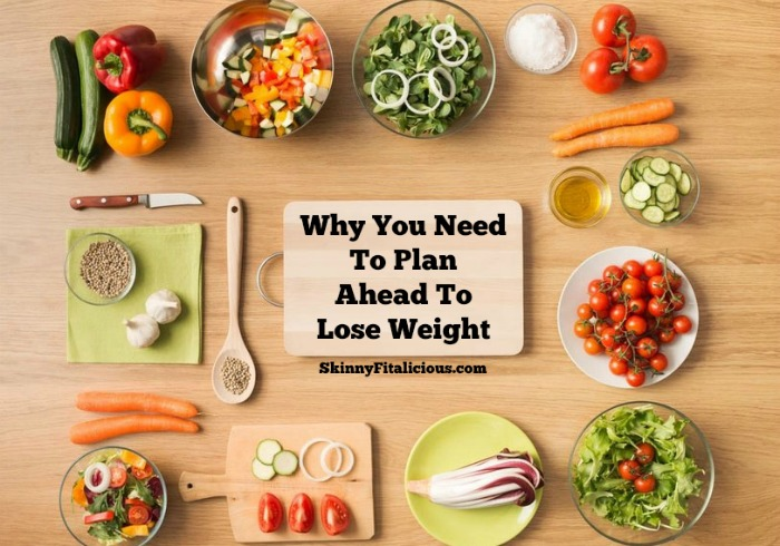 Why You Need To Plan Ahead To Lose Weight
