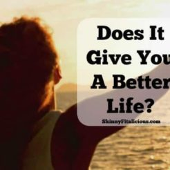 Does It Give You A Better Life?