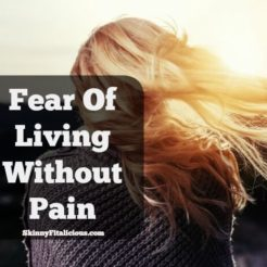 Fear Of Living Without Pain