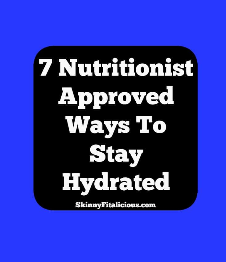 Today I'm sharing 7 Nutritionist Approved Ways To Stay Hydrated, but before we go there let's chat about the importance of hydration.