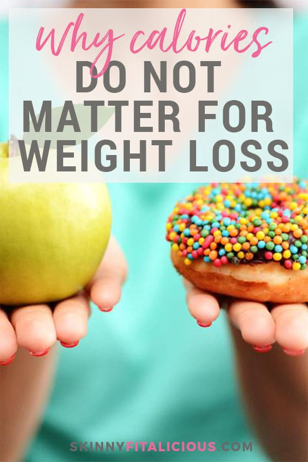 Calories are just a number. The most important part of your diet is what makes up the calories you eat. If you eat 100 calories of donuts, it's not the same as eating 100 calories of chicken. Metabolism, hormone function & hunger are affected differently. Here's why calories do not matter for weight loss.