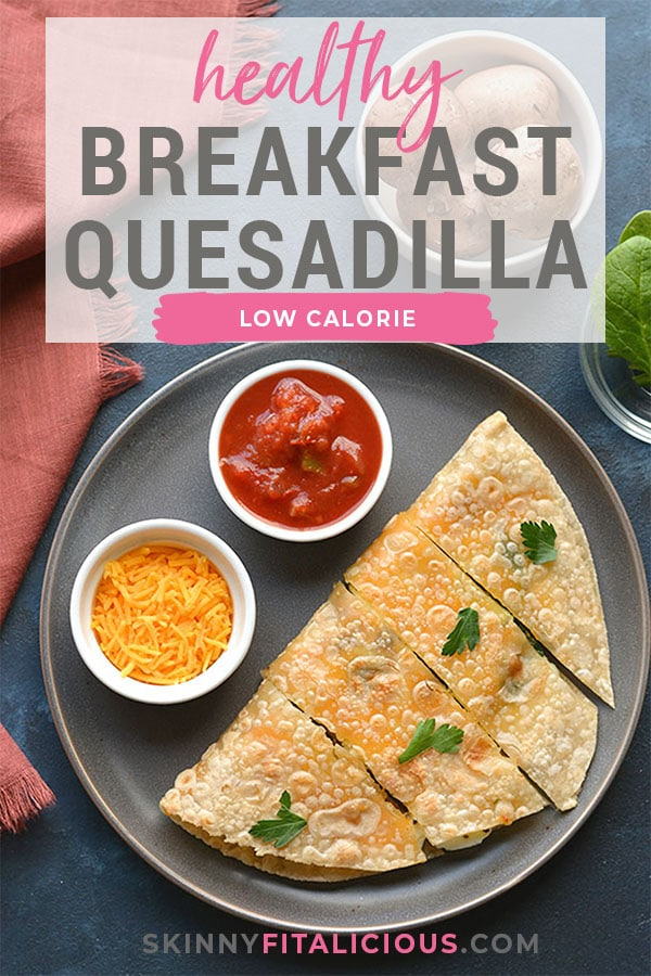 Healthy Breakfast Quesadilla made with egg whites, cheese, mushrooms and spinach. An easy breakfast that's filling, delicious and low calorie! Gluten Free + Low Calorie
