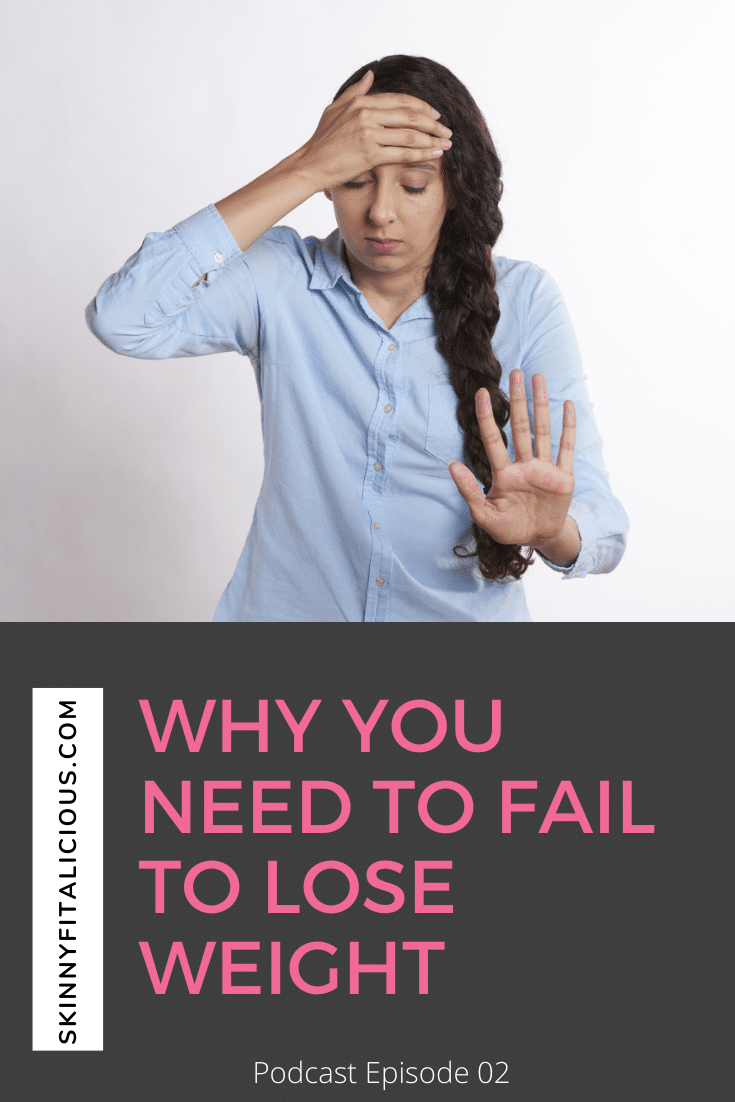 In this podcast episode, I explain Why You're Not A Failure when you trying to lose weight and why failing will help you reach your weight loss goals.