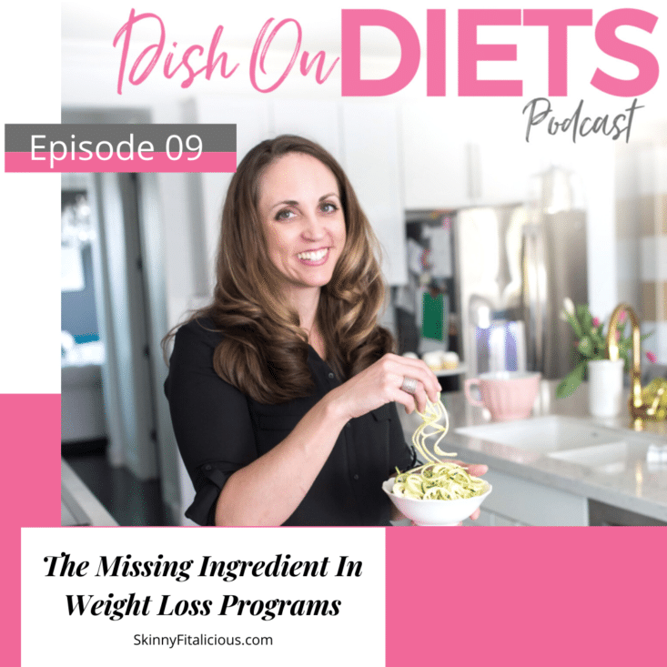 In this Dish on Diets Podcast episode, hear the missing ingredient in weight loss programs for women and why it is the key to successful lasting fat loss.