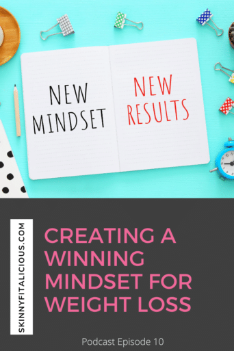 This Dish on Diets Podcast episode explains why mindset is the key to lasting weight loss and how to create a winning mindset for success.