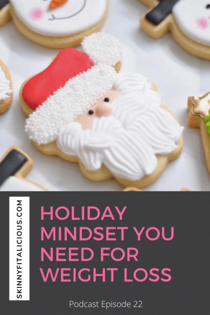 In this Dish on Ditching Diets podcast episode, learn the holiday mindset for weight loss and why mindset is critical to your success.