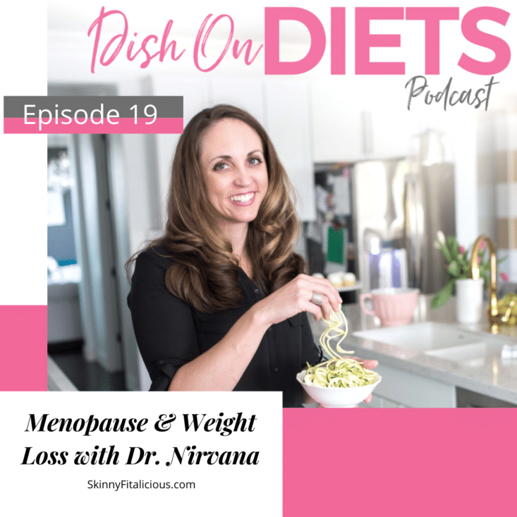 In this Dish on Ditching Diets Podcast, hear about menopause and weight loss with Dr. Nirvana a naturopathic doctor.
